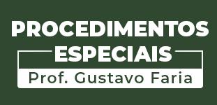 Procedimentos Especiais - Prof. Gustavo Faria